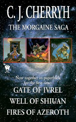 The Morgaine Saga: Gate of Ivrel, Well of Shiuan, Fires of Azeroth - Cherryh, C J