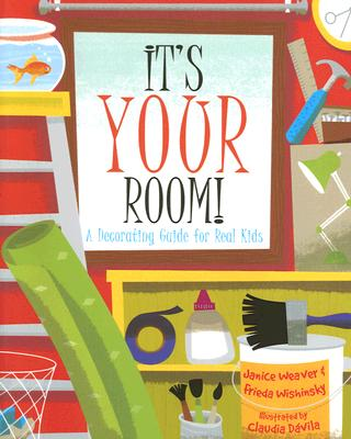 It's Your Room: A Decorating Guide for Real Kids - Weaver, Janice, and Wishinsky, Frieda