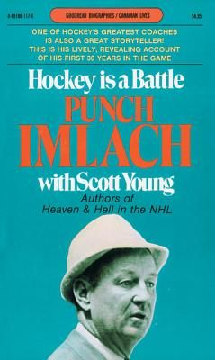 Hockey Is a Battle: Punch Imlach's Own Story - Imlach, Punch, and Young, Scott