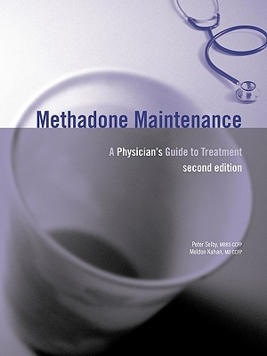 Methadone Maintenance: A Physician's Guide to Treatment, 2nd Edition - Selby, Peter (Editor), and Kahan, Meldon (Editor)