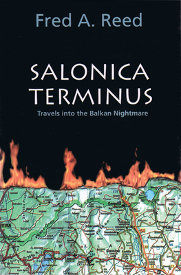 Salonica Terminus: Travels Into - Reed, Fred A