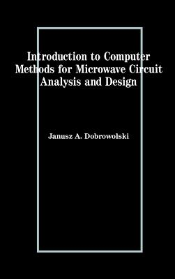 Introduction to Computer Methods for Microwave Circuit Analysis and Design - Dobrowolski, Janusz A (Preface by)