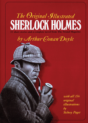 The Original Illustrated Sherlock Holmes: 37 Short Stories Plus a Complete Novel Comprising the Adventures of Sherlock Holmes, the Memoirs of Sherlock Holmes, and the Hound of the Baskervilles - Doyle, Arthur Conan, Sir