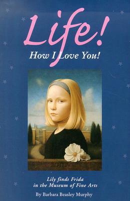 Life! How I Love You! - Murphy, Barbara