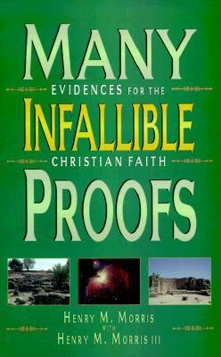 Many Infallible Proofs: Practical and Useful Evidences of Christianity - Morris, Henry Madison, and Morris, Henry M, III
