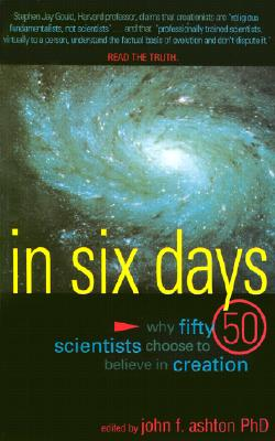 In Six Days: Why Fifty Scientists Choose to Believe in Creation - Ashton, John (Editor)