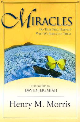 Miracles: Do They Still Happen? Why We Believe Them. - Morris, Henry Madison
