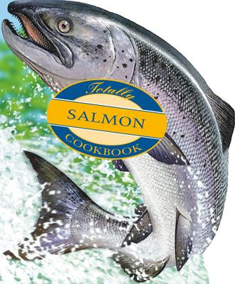 Totally Salmon Cookbook - Siegel, Helene