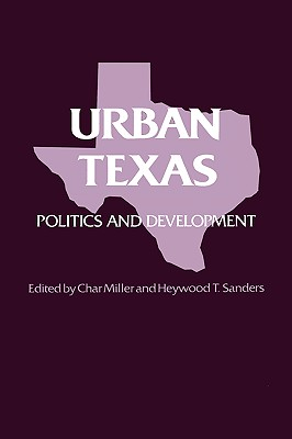 Urban Texas: Politics and Development - Miller, Char (Editor), and Sanders, Heywood T (Editor)