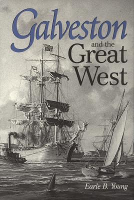 Galveston and the Great West - Young, Earle B