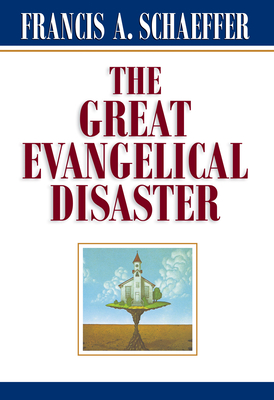 The Great Evangelical Disaster - Schaeffer, Francis A (Preface by)