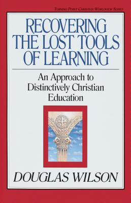 Recovering the Lost Tools - Wilson, Douglas, and Olasky, Marvin (Editor)