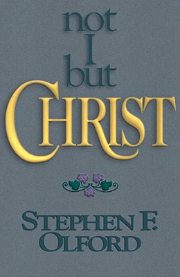 Not I But Christ - Olford, Stephen F, Dr., and Graham, Billy (Foreword by)