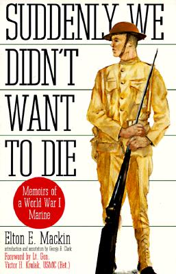Suddenly We Didn't Want to Die: Memoirs of a World War I Marine - Mackin, Elton E