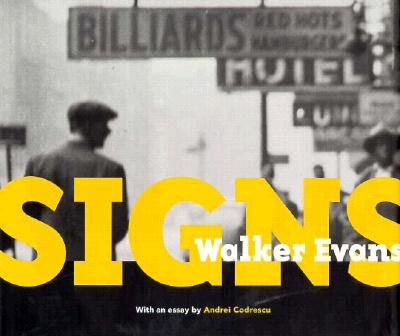 Walker Evans: Signs - Evans, Walker, and Codrescu, Andrei, and Condrescu, Andrei