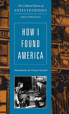 How I Found America - Yezierska, Anzia, and Gornick, Vivian (Introduction by)