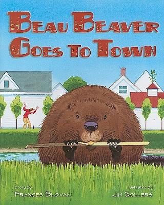 Beau Beaver Goes to Town - Bloxam, Frances