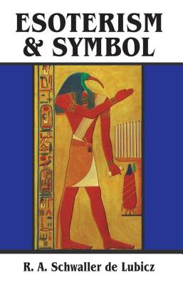 Esoterism and Symbol - Schwaller De Lubicz, R A, and Lubicz, R A Schwaller, and VandenBroeck, Goldian (Translated by)