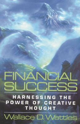 Financial Success: Harnessing the Power of Creative Thought - Wattles, Wallace D