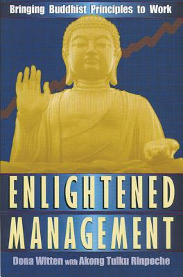 Enlightened Management: Bringing Buddhist Principles to Work - Witten, Dona, and Rinpoche, Akong Tulku, and Tulku Rinpoche, Akong
