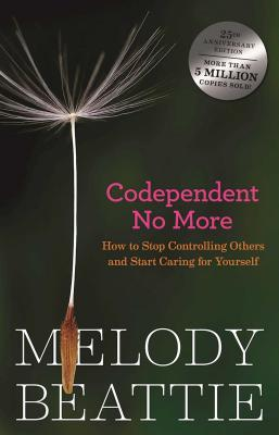 Codependent No More: How to Stop Controlling Others and Start Caring for Yourself - Beattie, Melody
