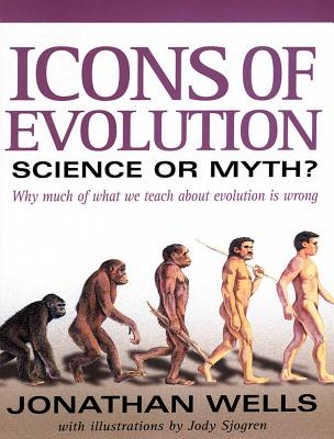 Icons of Evolution: Science or Myth? Why Much of What We Teach about Evolution is Wrong - Wells, Jonathan, Professor, Ph.D.