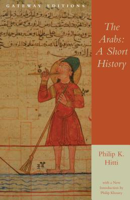 The Arabs: A Short History - Hitti, Philip K, Professor, and Khoury, Philip (Introduction by)
