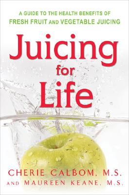 Juicing for Life - Calbom, Cherie, M.S. (Introduction by), and Keane, Maureen B, and Bland, Jeffrey S, PhD (Foreword by)