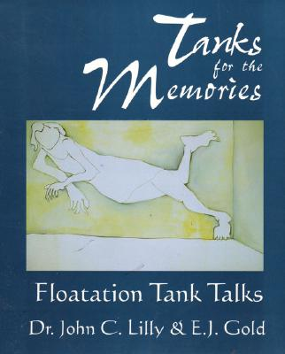 Tanks for the Memories: Floatation Tank Talks - Lilly, John Cunningham, MD, and Gold, E J, and Bray, Faustin (Editor)