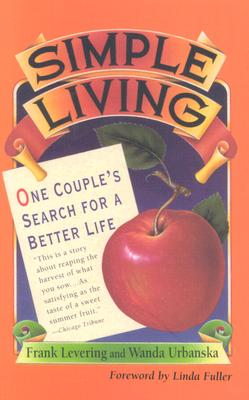 Simple Living: One Couple's Search for a Better Life - Levering, Frank, and Urbanska, Wanda