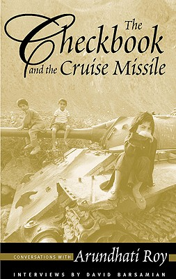 The Checkbook and the Cruise Missile: Conversations with Arundhati Roy - Roy, Arundhati, and Barsamian, David