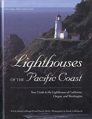 Lighthouses of the Pacific Coast: Your Guide to the Lighthouses of California, Oregon, and Washington - Leffingwell, Randy (Photographer), and Welty, Pamela (Text by)