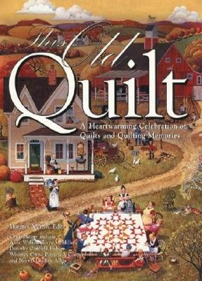 This Old Quilt: A Heartwarming Celebration of Quilts and Quilting Memories - Aldrich, Margret (Editor)