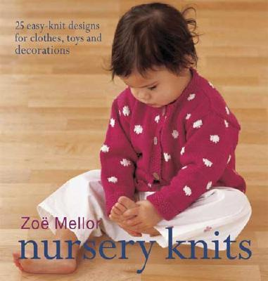 Nursery Knits: 25 Easy-Knit Designs for Clothes, Toys and Decorations - Mellor, Zoe