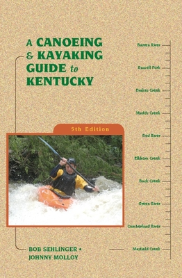 A Canoeing & Kayaking Guide to Kentucky - Sehlinger, Bob, Mr., and Molloy, Johnny