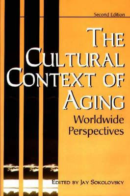 The Cultural Context of Aging - Sokolovsky, Jay (Editor)