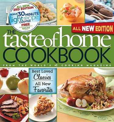Taste of Home Cookbook, 3rd Edition: Best Loved Classics and All-New Favorites Bonus Chapter: 30 Minute Light Recipes - Taste of Home Magazine