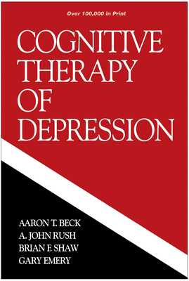 Cognitive Therapy of Depression - Beck, Aaron T, MD, and Shaw, Brian F, PhD, and Rush, A John, Dr., MD