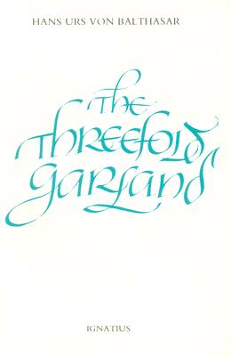 The Threefold Garland - Von Balthasar, Hans Urs, Cardinal, and Leiva Merikakis, Erasmo (Translated by)