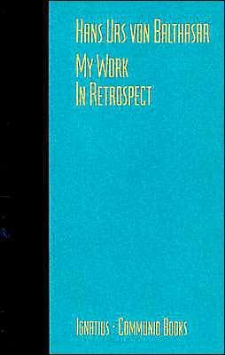 My Work: In Retrospect - Von Balthasar, Hans Urs, Cardinal, and Balthasar, Hans Urs Von, and McNeil, Brian (Translated by)