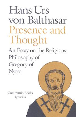 Presence and Thought: Essay on the Religious Philosophy of Gregory of Nyssa - Von Balthasar, Hans Urs, Cardinal, and Balthasar, Hans Urs Von