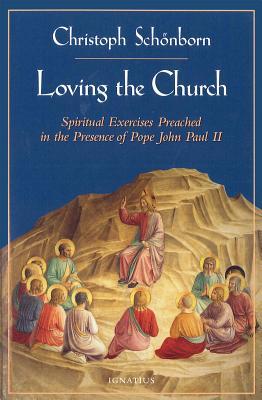 Loving the Church - Schonborn, Christoph Cardinal