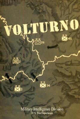 From the Volturno to the Winter Line: (6 October-15 November 1943) - Military Intelligence Divison U S War Department, and U S War Department, S War Department, and Marshall, G C (Foreword by)