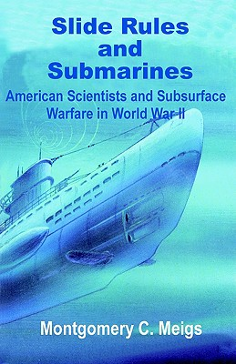 Slide Rules and Submarines: American Scientists and Subsurface Warfare in World War II - Meigs, Montgomery C