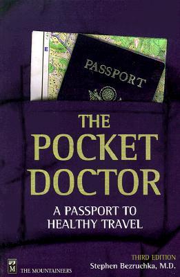 The Pocket Doctor: A Passport to Healthy Travel - Bezruchka, Stephen