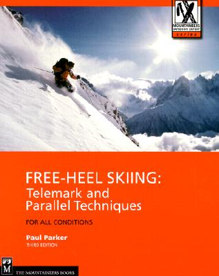 Free-Heel Skiing: Telemark and Parallel Techniques for All Conditions - Parker, Paul
