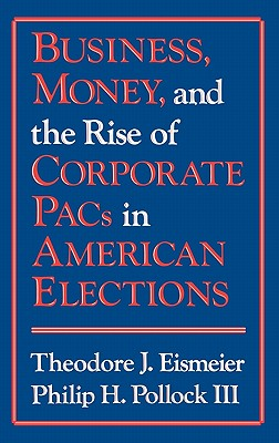 Business, Money and the Rise of Corporate Pacs in American Elections - Eismeier, Theodore J, and Pollock, Philip H
