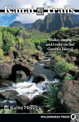 Kauai Trails: Walks Strolls and Treks on the Garden Island - Morey, Kathy