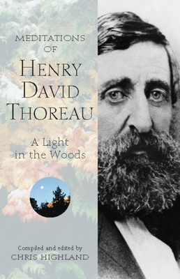 Meditations of Henry David Thoreau: A Light in the Woods - Highland, Chris (Editor), and Thoreau, Henry David