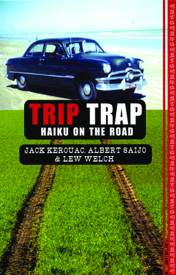 Trip Trap - Kerouac, Jack, and Saijo, Albert, and Welch, Lew